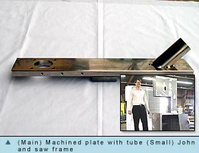 Machined plat with tube and John with saw frame